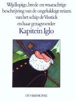Wijdlopige, brede en waarachtige beschrijving van de ongelukkige reizen van het schip de Visstick en haar gezagvoerder Kapitein Iglo